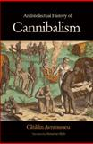 Intellectual History of Cannibalism, Avramescu, Catalin, 0691133271
