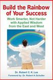 Build the Rainbow of Your Success, Robert Lee, 1479343277