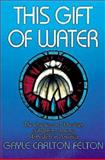 This Gift of Water, Gayle C. Felton, 068733327X