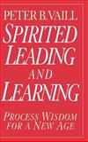 Spirited Leading and Learning : Process Wisdom for a New Age, Vaill, Peter B., 0787943274