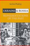 Ukraine and Russia : Representations of the Past, Plokhy, Serhii, 0802093272