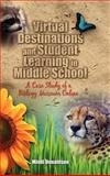 Virtual Destinations and Student Learning in Middle School : A Case Study of a Biology Museum Online, Donaldson, Mindi, 1934043273