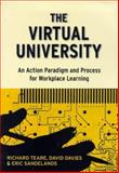 The Virtual University : An Action Paradigm and Process for Workplace Learning, Teare, Richard and Davies, David, 0304703273
