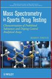 Mass Spectrometry in Sports Drug Testing : Characterization of Prohibited Substances and Doping Control Analytical Assays, Thevis, Mario, 0470413271