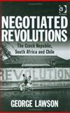 Negotiated Revolutions : The Czech Republic, South Africa, and Chile, Lawson, George, 0754643271