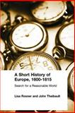 A Short History of Europe, 1600-1815 : Search for a Reasonable World, Rosner, Lisa and Theibault, John, 0765603276