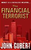 The Financial Terrorist, John Gubert, 1848763271