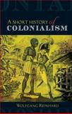 A Short History of Colonialism, Reinhard, Wolfgang, 0719083273