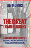 Great Train Robbery: Articles + Essays: 1, Jim Morris, 1499733275