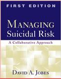 Managing Suicidal Risk : A Collaborative Approach, Jobes, David A., 1593853270