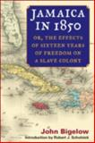 Jamaica In 1850 : Or, the Effects of Sixteen Years of Freedom on a Slave Colony, Bigelow, John, 0252073274