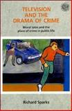 Television and the Drama of Crime, Sparks, Richard, 0335093272