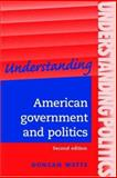 Understanding American Government and Politics : A Guide for A2 Politics Students, Watts, Duncan, 0719073278
