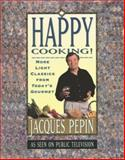 Happy Cooking!, Jacques Pepin, 0912333278