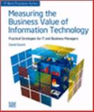 Measuring the Business Value of Information Technology : Practical Strategies for IT and Business Managers, Sward, David, 0976483270