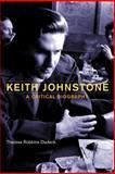 Keith Johnstone : A Critical Biography, Dudeck, Theresa Robbins, 1408183277