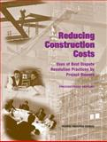 Reducing Construction Costs : Uses of Best Dispute Resolution Practices by Project Owners, Proceedings Report, National Research Council (U.S) Staff, 0309103274