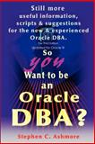 So You Want to Be an Oracle DBA?, Stephen C. Ashmore, 0595223273