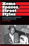 Home Spaces, Street Styles : Contesting Power and Identity in a South African City, Bank, Leslie J., 0745323278