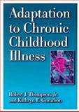 Adaptation to Chronic Childhood Illness, Thompson, Robert J., Jr. and Gustafson, Kathryn E., 1557983275