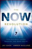 The NOW Revolution, Amber Naslund and Jay Baer, 047092327X