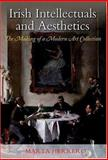 Irish Intellectuals and Aesthetics : The Making of a Modern Art Collection, Herrero, Marta, 0716533278