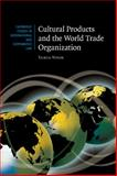 Cultural Products and the World Trade Organization, Voon, Tania, 0521873274