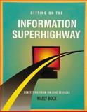 Getting on the Information Superhighway : Benefitting from on-Line Services, Bock, Wally, 1560523271