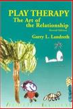 Play Therapy : The Art of the Relationship, Landreth, Garry L., 1583913270