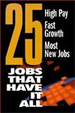 25 Jobs That Have It All : High Pay, Fast Growth, Most New Jobs, J. G. Ferguson Publishing Company Staff, 0894343270