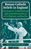 Roman Catholic Beliefs in England : Customary Catholicism and Transformations of Religious Authority, Hornsby-Smith, Michael P., 0521093279