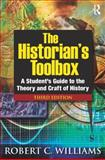 The Historian's Toolbox : A Student's Guide to the Theory and Craft of History, Williams, Robert C., 0765633272