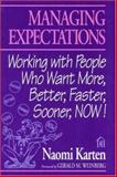 Managing Expectations : Working with People Who Want More, Better, Faster, Sooner, Now!, Karten, Naomi, 0932633277