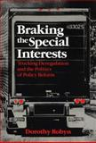 Braking the Special Interests : Trucking Deregulation and the Politics of Policy Reform, Robyn, Dorothy L., 0226723283