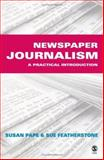 Newspaper Journalism : A Practical Introduction, Featherstone, Susan and Pape, Susan, 0761943285