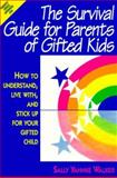 The Survival Guide for Parents of Gifted Kids : How to Understand, Live with, and Stick up for Your Gifted Child, Walker, Sally Y., 0915793288