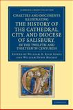 Charters and Documents Illustrating the History of the Cathedral, City, and Diocese of Salisbury, in the Twelfth and Thirteenth Centuries : Selected from the Capitular and Diocesan Registers, , 1108053289
