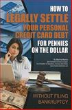 How to Legally Settle Your Personal Credit Card Debt for Pennies on the Dollar, Martha Maeda, 1601383282