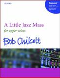 A Little Jazz Mass : For SSA, Piano, and Optional Bass and Drumkit, Chilcott, Bob, 0193433281