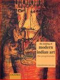 The Making of Modern Indian Art : The Progressives, Dalmia, Yashodhara, 0195653289