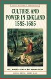 Culture and Power in England, 1585-1685 : Social History in Perspective, Smuts, R. Malcolm and Smuts, R. M., 0312223285