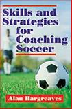 Skills and Strategies for Coaching Soccer, Alan Hargreaves, 0880113286