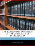 The Babylonian Expedition of the University of Pennsylvani, H. V. Hilprecht, 1145813283