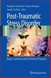 Post-Traumatic Stress Disorder : Basic Science and Clinical Practice, Shiromani, Peter and LeDoux, Joseph E., 160327328X