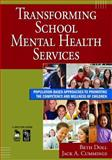 Transforming School Mental Health Services : Population-Based Approaches to Promoting the Competency and Wellness of Children, Doll, Beth, 1412953286