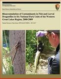 Bioaccumulation of Contaminants in Fish and Larval Dragonflies in Six National Park Units of the Western Great Lakes Region, 2008-2009, J. G. Wiener and R. J. Haro, 149369328X