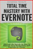 Total Time Mastery with Evernote, Dominic Wolff, 1495363287