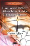 How Pretrial Publicity Affects Juror Decision Making and Memory, Ruva, Christine L., 1616683287