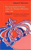 The Institutions of France under the Absolute Monarchy, 1598-1789 Vol. 2 : The Origins of State and Society, Mousnier, Roland E., 0226543285