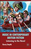 Music in Contemporary British Fiction : Listening to the Novel, Smyth, Gerry, 0230573282